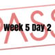 Week 5 Day 2 – Passed!