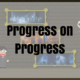 Progress on Progress
