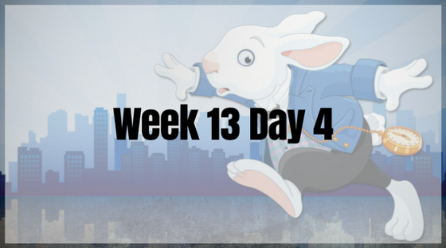 Week 13 Day 4 – Catching Up